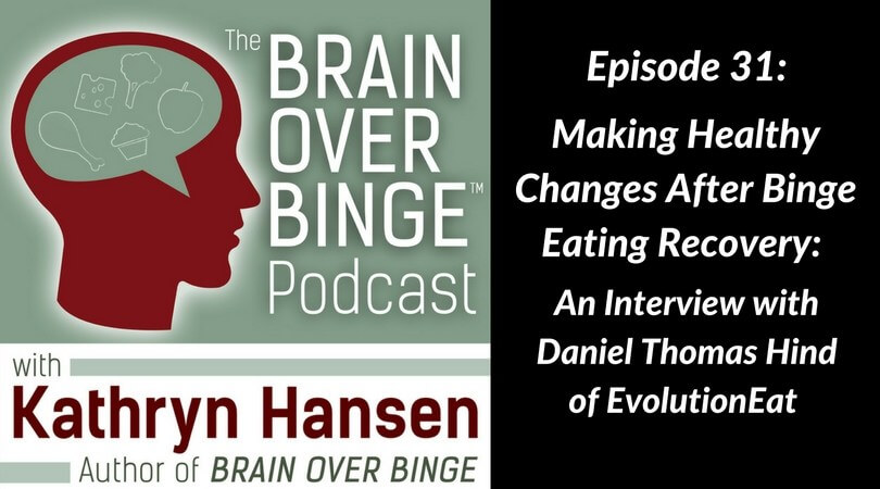 Making Healthy Changes After Binge Eating Recovery: An Interview with Daniel Thomas Hind of EvolutionEat